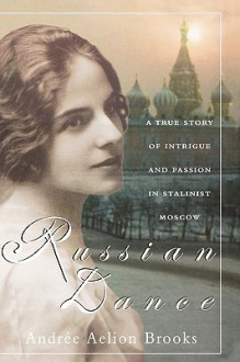 Russian Dance: A True Story of Intrigue and Passion in Stalinist Moscow - Andrée Aelion Brooks
