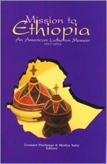 Mission to Ethiopia: An American Lutheran Memoir, 1957-2003 - Merlyn Seitz