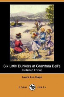 Six Little Bunkers at Grandma Bell's (Illustrated Edition) (Dodo Press) - Laura Lee Hope