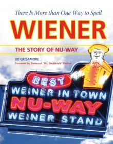There Is More Than One Way to Spell Wiener: The Story of Nu-Way - Ed Grisamore
