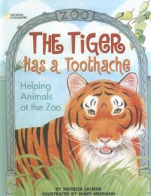 Tiger Has a Toothache: Helping Animals at the Zoo - Patricia Lauber