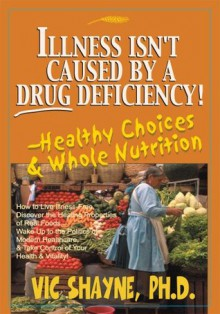 Illness Isn't Caused By A Drug Deficiency! - Vic Shayne