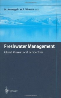 Freshwater Management: Global Versus Local Perspectives - M. Kumagai, W.F. Vincent