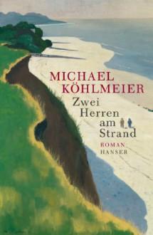 Zwei Herren am Strand: Roman - Michael Köhlmeier