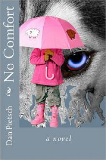 No Comfort: A Nightmare of Physical, Psychological, and Sexual Child Abuse; A Journey of Forgiveness and Reconciliation; A Story O - Dan Pietsch
