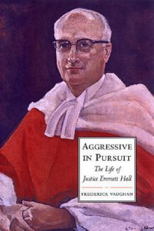 Aggressive in Pursuit: The Life of Justice Emmett Hall - Frederick Vaughan