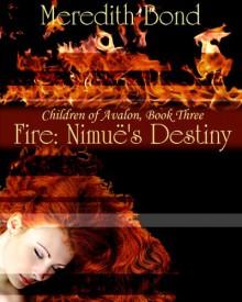 Fire: Nimue's Destiny (Children of Avalon) - Meredith Bond