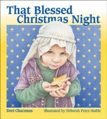 That Blessed Christmas Night - Dori Chaconas, Deborah Perez-Stable