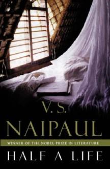 Half a Life - V.S. Naipaul