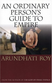 An Ordinary Person's Guide to Empire - Arundhati Roy