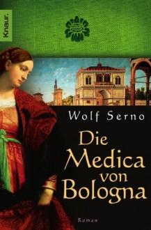 Die Medica von Bologna: Roman - Wolf Serno