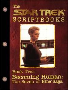 Star Trek Voyager: Scriptbooks #2: Becoming Human: The Saga of Seven of Nine - Various