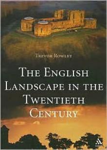 English Landscape in the Twentieth Century - Trevor Rowley