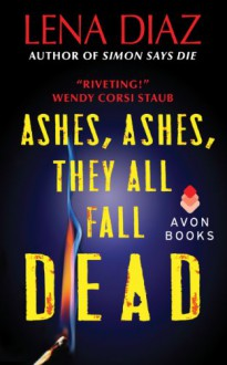 Ashes, Ashes, They All Fall Dead (The Nursery Rhyme Series, #3) - Lena Diaz