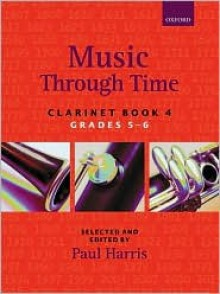 Music Through Time Clarinet Book 4 - Paul Harris