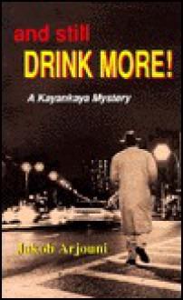 And Still Drink More!: A Kayankaya Mystery - Jakob Arjouni