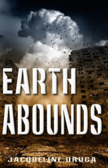 Earth Abounds (The Last Mile) - Jacqueline Druga, Rita Jinkins, Denise Moore