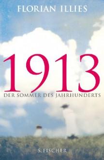 1913 - Der Sommer des Jahrhunderts - Florian Illies