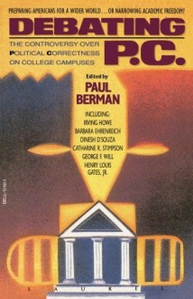 Debating P.C.: The Controversy over Political Correctness on College Campuses - Paul Berman