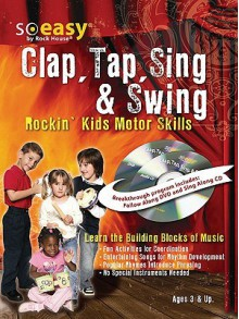 Clap, Tap, Sing & Swing: Rockin' Kids Motor Skills [With Sing Along CD and Follow Alond DVD] - John McCarthy, Steve Gorenburg