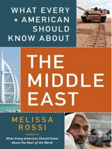 What Every American Should Know about the Middle East - Melissa L. Rossi