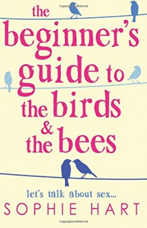 The Beginner's Guide to the Birds and the Bees - Sophie Hart