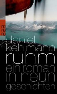 Ruhm. Ein Roman in neun Geschichten - Daniel Kehlmann