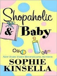 Shopaholic and Baby - Sophie Kinsella