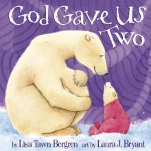 God Gave Us Two - Lisa Tawn Bergren,Laura J. Bryant