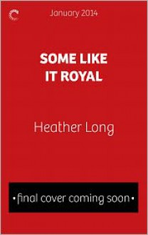 Some Like it Royal - Heather Long