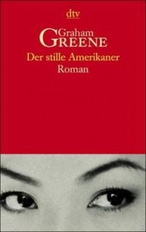 Der stille Amerikaner. - Graham Greene