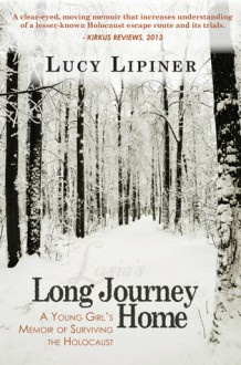 Lusia's Long Journey Home: A Young Girl's Memoir of Surviving the Holocaust - Lucy Lipiner