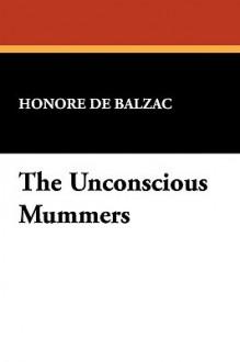The Unconscious Mummers - Honoré de Balzac