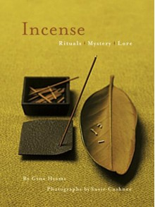 Incense: Rituals, Mystery, Lore - Gina Hyams, Susie Cushner