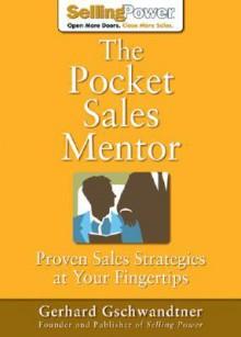 The Pocket Sales Mentor: Proven Sales Strategies at Your Fingertips - Gerhard Gschwandtner
