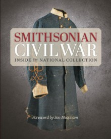 Smithsonian Civil War: Inside the National Collection - Neil Kagan,The Smithsonian Institution
