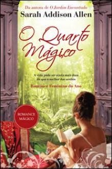 O Quarto Mágico - Sarah Addison Allen, Eugénia Antunes