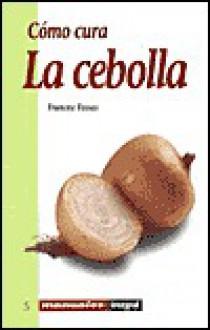 Como Cura La Cebolla - Francesc Fossas