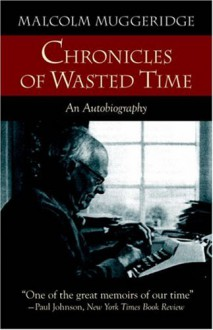 Chronicles of Wasted Time - Malcolm Muggeridge, Ian Hunter