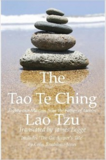 """The Tao Te Ching, Eighty-one Maxims from the Father of Taoism / Includes """"The Gatekeeper's Tale"""" - Laozi, James Legge, Colin Bradshaw-Jones"""