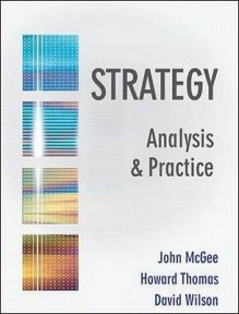 Strategy: Analysis and Practice - John McGee, David M. Wilson, Howard Thomas