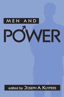 Men and Power - Joseph A. Kuypers