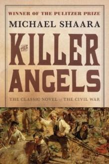 The Killer Angels: The Classic Novel of the Civil War - Michael Shaara