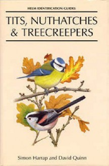 Tits, Nuthatches & Treecreepers - Simon Harrap, David Quinn