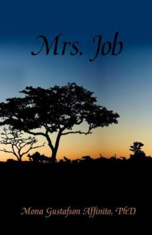Mrs. Job - Mona Gustafson Affinito, Ph. D. Mona Gustafson Affinito