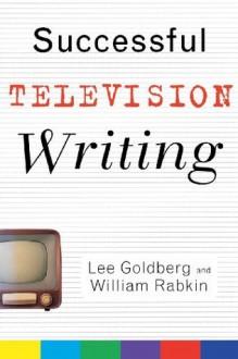 Successful Television Writing - Lee Goldberg, William Rabkin