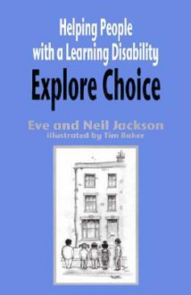 Helping People with a Learning Disability Explore Choice - Helping People with a Learning Disability Explore Relationships - Eve Jackson, Neil Jackson