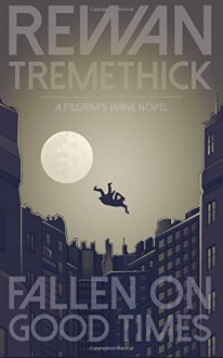 Fallen on Good Times: A Pilgrim's Wane novel - Rewan Tremethick