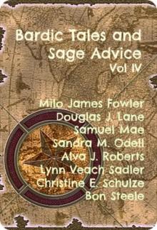 Bardic Tales and Sages Advice, Volume IV - Milo James Fowler, Douglas J. Lane, Samuel Mae, Sandra M. Odell, Alva J. Roberts, Lynn Veach Sadler, Christine E. Schulze, Bon Steele
