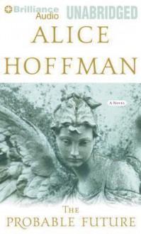 The Probable Future - Alice Hoffman, Susan Ericksen